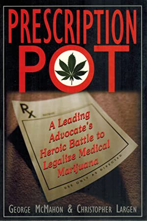 Prescription Pot: A Leading Advocates Heroic Battle to Legalize Medical Marijuana: Largent, ...