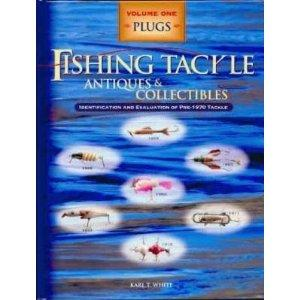 Fishing Tackle Antiques and Collectables: Plugs, Volume One, Identification and Evaluation of ...