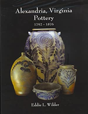 Alexandria, Virginia Pottery 1792-1876: Eddie L. Wilder