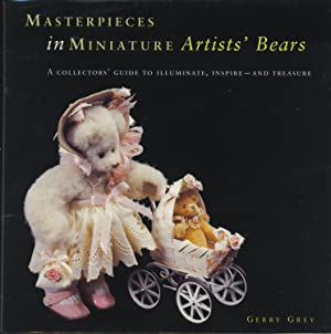 Masterpieces in Miniature, Teddy Bears: Artists' Bears, A Collectors' Guide to Illuminate...