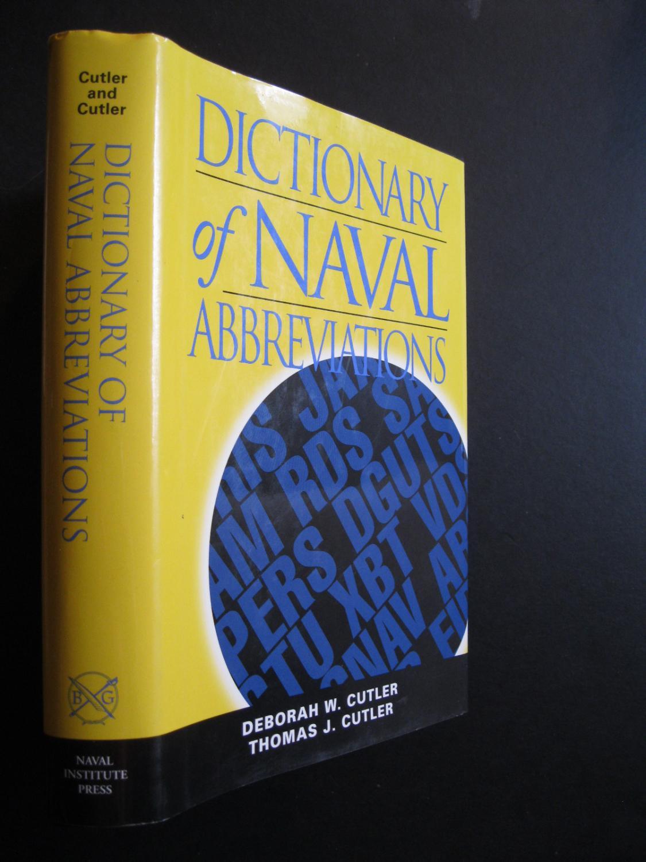 DICTIONARY OF NAVAL ABBREVIATIONS: Deborah W. Cutler, Thomas J. Cutler ...