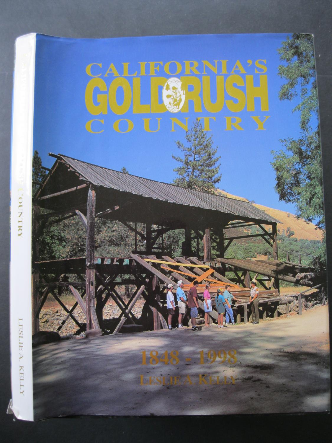 CALIFORNIA\'S GOLD RUSH COUNTRY 1848 - 1998 by Kelly, Leslie A: Les ...