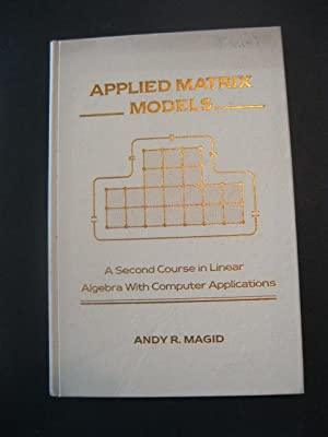 Applied Matrix Models: A Second Course in: Magid, Andy R.