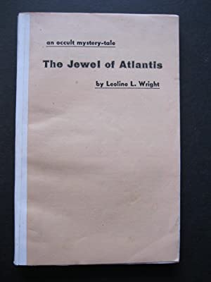 THE JEWEL OF ATLANTIS An Occult Mystery: Wright, Leoline L