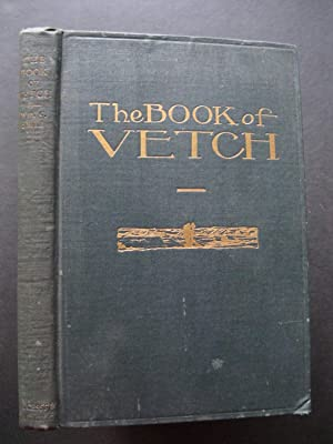 THE BOOK OF VETCH - History, Varieties and Uses . Its Value as a Forage, Fertilizer, Cover and Gr...