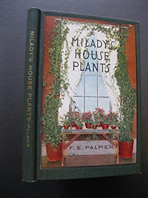 MILADY'S HOUSE PLANTS The Complete Instructor And: Palmer, F E