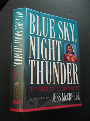 BLUE SKY, NIGHT THUNDER The Utes Of: McCreede, Jess