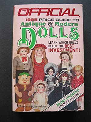 THE OFFICIAL PRICE GUIDE TO ANTIQUE & MODERN DOLLS - 1985 Edition