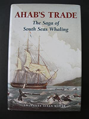 AHAB'S TRADE The Saga of South Sea's Whaling