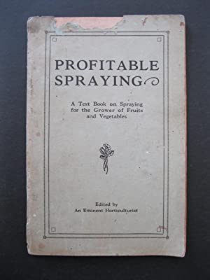 PROFITABLE SPRAYING A Text Book on Spraying for the Grower of Fruits and Vegetables