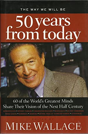 50 Years from Today, The Way We Will Be : 60 of the World's Greatest Minds Share their Visions of...