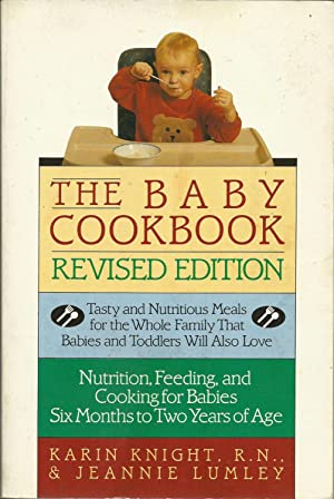 The Baby Cookbook: Tasty and Nutritous Meals for the Whole family That Babies and Toddlers Will A...
