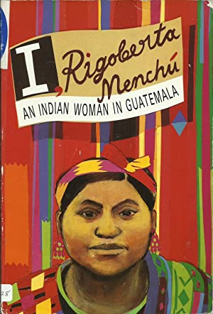 I, Rigoberta Menchu - An Indian Woman in Guatemala