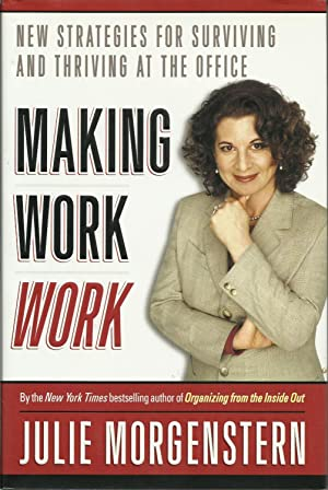 Making Work Work - New Strategies for Surviving and Thriving at the Office