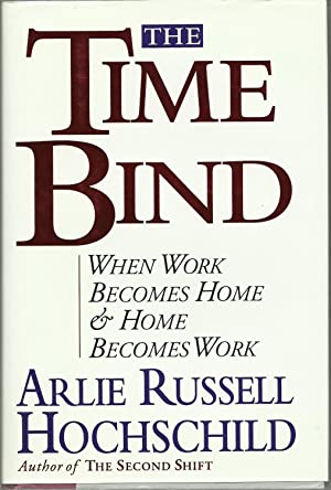 The Time Bind - When Work Becomes Home & Home Becomes Work