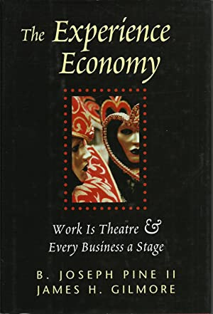 The Experience Economy - Work is Theatre & Every Business a Stage