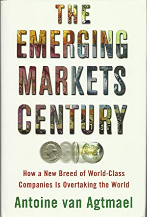 The Emerging Markets Century: How a New Breed of World-Class Companies Is Overtaking the World