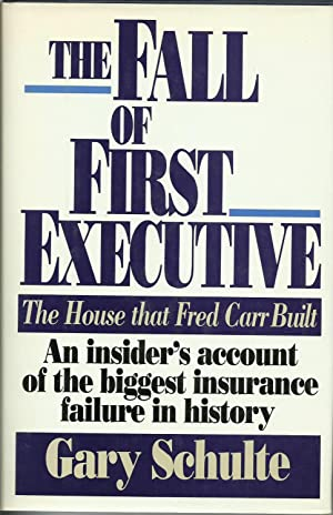The Fall of First Executive: The House That Fred Carr Built
