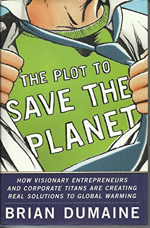The Plot to Save the Planet: how visionary entrepreneurs and corporate titans are creating real s...