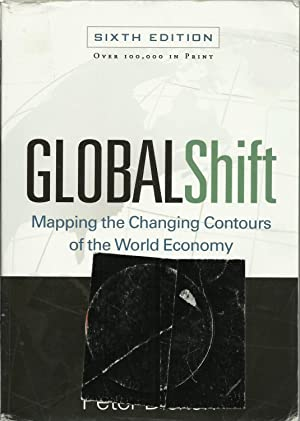 Global Shift, Sixth Edition: Mapping the Changing Contours of the World Economy (Global Shift: Ma...