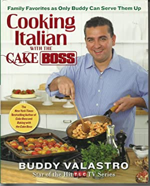 Cooking Italian with the Cake Boss: Family Favorites as Only Buddy Can Serve Them Up Cooking Italia