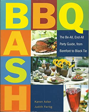 B-B-Q Bash : The Be-All, End-All Party Guide, from Barefoot to Black Tie