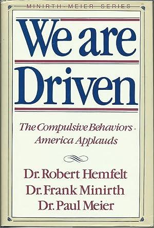 We Are Driven : The Compulsive Behaviors: Dr. Robert Hemfelt,