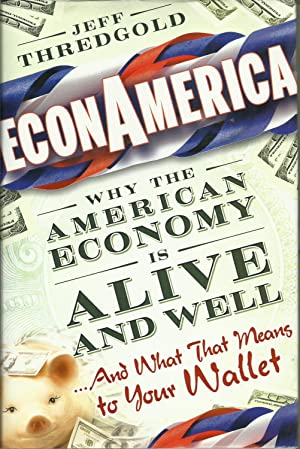 EconAmerica - Why the American Economy is Alive and Well - and What that Means to your Wallet
