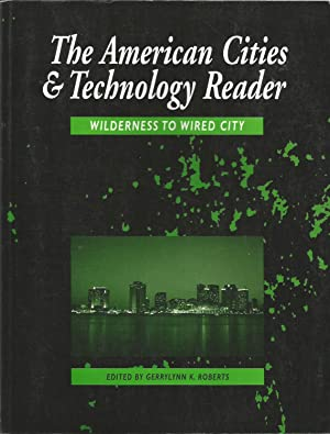 The American Cities and Technology Reader : Wilderness to Wired City