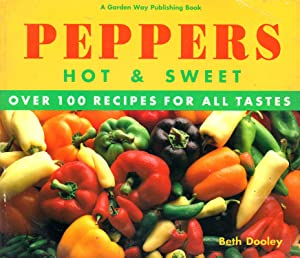 Peppers, Hot and Sweet: Over 100 Recipes for All Tastes
