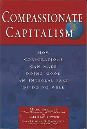 Compassionate Capitalism : How Corporations Can Make Doing Good an Integral Part of Doing Well