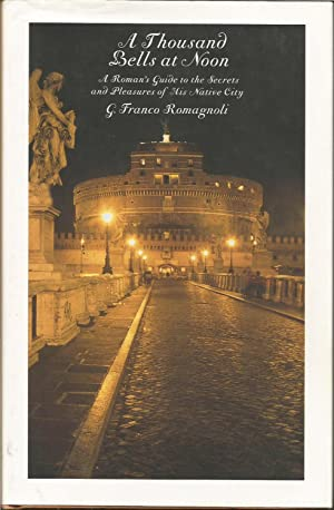 A Thousand Bells at Noon: A Roman's Guide to the Secrets & Pleasures of his Native City