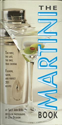 The Martini Book: The First, The Last, The Only True Coctail - Fashion, Savor, and Perfect 201 Re...