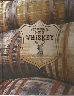 The Ultimate Book of Whiskey : over 200 single malts, blends, bourbons, and ryes from around the ...