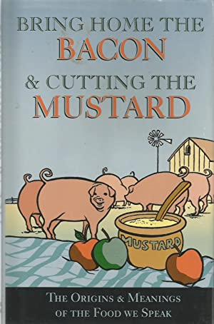 Bringing Home the Bacon and Cutting the Mustard: The Origins and Meaning of the Food We Speak