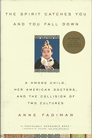 The Spirit Catches You and You Fall down: A Hmong Child, Her American Doctors, and the Collision ...
