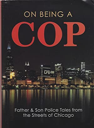 On Being a Cop: Father & Son Police Tales from the Streets of Chicago