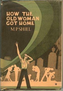 HOW THE OLD WOMAN GOT HOME: Shiel, M. P.