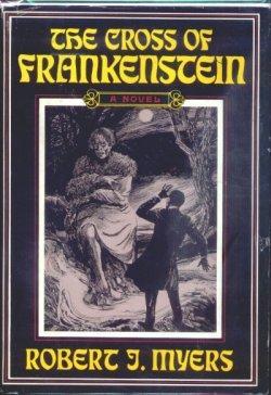 THE CROSS OF FRANKENSTEIN: Myers, Robert J.