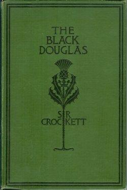 THE BLACK DOUGLAS: Crockett, S. R.