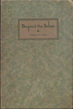 BEYOND THE SELVAS: A Vision of a Republic That Might Have Been - and Still May be: Fuller, ...