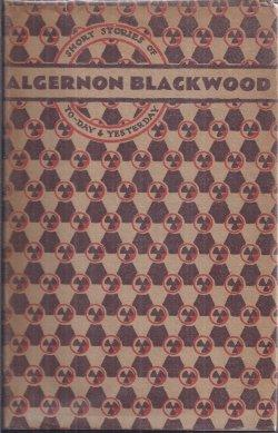 SHORT STORIES OF TO-DAY & YESTERDAY: Blackwood, Algernon