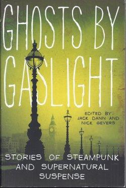 GHOSTS BY GASLIGHT Stories of Steampunk and: Dann, Jack &