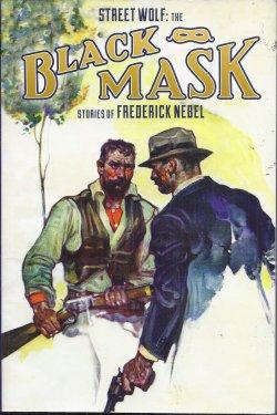 STREET WOLF: THE BLACK MASK STORIES OF FREDERICK NEBEL: Nebel, Frederick