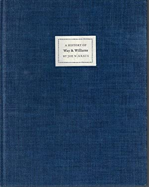 A HISTORY OF WAY & WILLIAMS: Kraus, Joe W.
