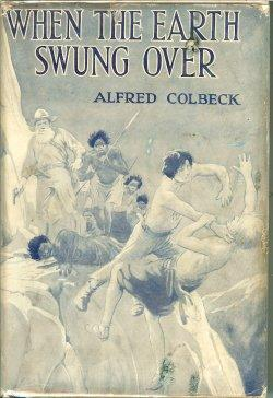 WHEN THE EARTH SWUNG OVER: Colbeck, Alfred