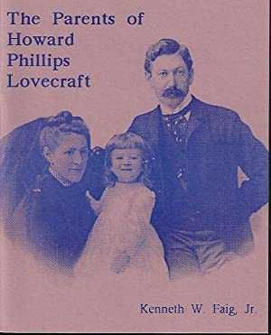 THE PARENTS OF HOWARD PHILLIPS LOVECRAFT: Faig, Kenneth W.