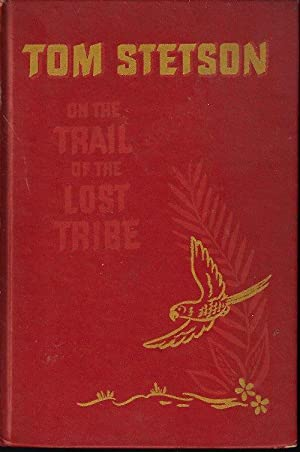 TOM STETSON ON THE TRAIL OF THE LOST TRIBE