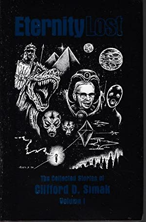 ETERNITY LOST: The Collected Stories of Clifford D. Simak I