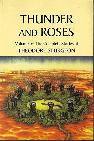 THUNDER AND ROSES; The Complete Works of Theodore Sturgeon, Vol. IV